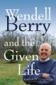 Cover for Wendell Berry and the given life