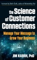 Cover for The science of customer connections: manage your message to grow your busin...