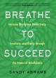 Cover for Breathe to succeed: increase workplace productivity, creativity, and clarit...