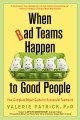 Cover for When bad teams happen to good people: your complete repair guide for succes...