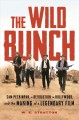 Cover for The wild bunch: Sam Peckinpah, a revolution in Hollywood, and the making of...