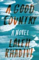 Cover for A good country: a novel