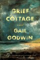 Cover for Grief Cottage: a novel