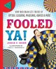Cover for Fooled Ya!: How Your Brain Gets Tricked by Optical Illusions, Magicians, Ho...