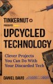 Cover for Upcycled Technology: Clever Projects You Can Do With Your Discarded Tech