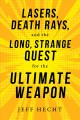 Cover for Lasers, death rays, and the long, strange quest for the ultimate weapon