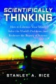 Cover for Scientifically thinking: how to liberate your mind, solve the world's probl...