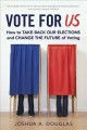 Cover for Vote for US: how to take back our elections and change the future of voting