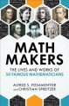 Cover for Math makers: the lives and works of 50 famous mathematicians