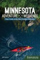 Cover for Minnesota adventure weekends: a traveler's guide to the best outdoor getawa...