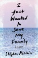 Cover for I just wanted to save my family: a memoir