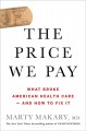 Cover for The price we pay: what broke American health care--and how to fix it