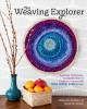 Cover for The weaving explorer: ingenious techniques, accessible tools & creative pro...