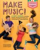 Cover for Make music!: a kid's guide to creating rhythm, playing with sound, and cond...
