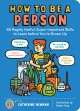 Cover for How to be a person / 65 Hugely Useful, Super-important Skills to Learn Befo...