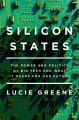Cover for Silicon states: the power and politics of big tech and what it means for ou...