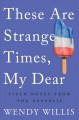 Cover for These are strange times, my dear: field notes from the republic