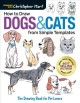 Cover for How to draw dogs and cats from simple templates: the drawing book for pet l...