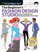Cover for The beginner's fashion design studio: easy templates for drawing fashion fa...