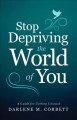 Cover for Stop Depriving the World of You: A Guide for Getting Unstuck