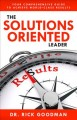 Cover for The solutions-oriented leader / Your Comprehensive Guide to Achieve World-c...