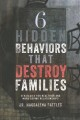 Cover for 6 hidden behaviors that destroy families: strategies for healthier and more...