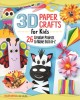 Cover for 3D paper crafts for kids: 26 creative projects to make from A-Z