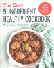 Cover for The easy 5-ingredient healthy cookbook: simple recipes to make healthy eati...