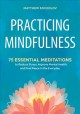 Cover for Practicing Mindfulness: 75 Essential Meditations to Reduce Stress, Improve ...