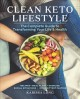 Cover for Clean keto lifestyle: the complete guide to transforming your life and heal...