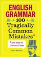 Cover for English Grammar: 100 Tragically Common Mistakes and How to Correct Them