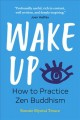 Cover for Wake Up: How to Practice Zen Buddhism