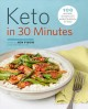 Cover for Keto in 30 Minutes: 100 No-Stress Ketogenic Diet Recipes to Keep You on Tra...