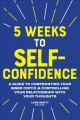 Cover for 5 Weeks to Self Confidence: A Guide to Confronting Your Inner Critic and Co...