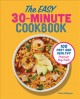 Cover for The Easy 30-minute Cookbook: 100 Fast and Healthy Recipes for Busy People