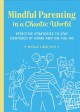 Cover for Mindful Parenting in a Chaotic World: Effective Strategies to Stay Centered...