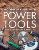 Cover for Woodworking with power tools: tools, techniques & projects