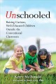Cover for Unschooled: Raising Curious, Well-educated Children Outside the Conventiona...