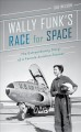 Cover for Wally Funk's Race for Space: The Extraordinary Story of a Female Aviation P...