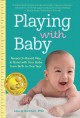Cover for Playing With Baby: Researched-based Play to Bond With Your Baby from Birth ...