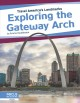 Cover for Exploring the Gateway Arch
