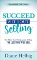 Cover for Succeed Without Selling: The More You Think About Selling, the Less You Wil...