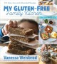 Cover for My Gluten-free Family Kitchen: 151 Fast, Fun, and Flavorful Recipes