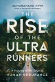 Cover for The Rise of the Ultrarunners: A Journey to the Edge of Human Endurance