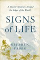 Cover for Signs of life: a Doctor's Journey to the ends of the earth