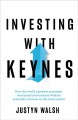 Cover for Investing with Keynes: how the world's greatest economist overturned conven...