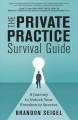 Cover for The Private Practice Survival Guide: A Journey to Unlock Your Freedom to Su...