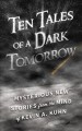 Cover for Ten tales of a dark tomorrow: mysterious new stories