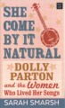 Cover for She come by it natural: dolly parton and the women who lived her songs [Large Print]