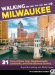 Cover for Walking milwaukee: 31 tours of Brew City's neighborhoods, landmarks, and en...
